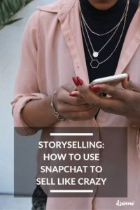 Storyselling: How To Use Snapchat To Sell Like Crazy