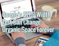 Google's SERP Width Test Can Change Organic Space Forever