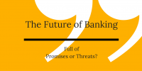 The Future of Banking –  Promises and Threats