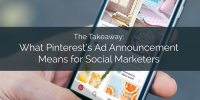 The Takeaway: What Pinterest's ad Announcement way For Social marketers