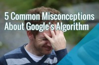 5 fashionable Misconceptions About Google's Algorithm