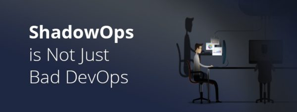 ShadowOps is Not Just Bad DevOps