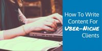 How To Write Content For Uber-Niche Clients