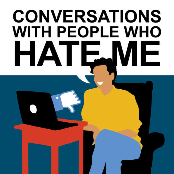 """Behind """"Conversations with People Who Hate Me,"""" The Timeliest Podcast of 2017 