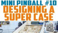 Ben Heck's mini pinball game:Designing the case