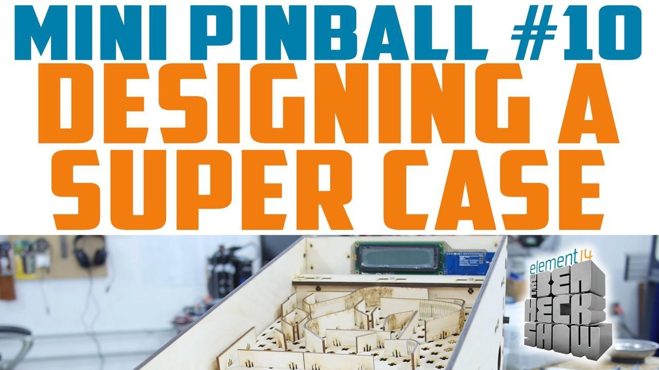 Ben Heck's mini pinball game: Designing the case | DeviceDaily.com