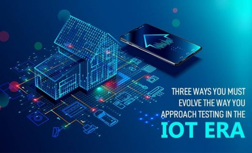 Three Ways You Must Evolve the Way You Approach Testing in the IoT Era