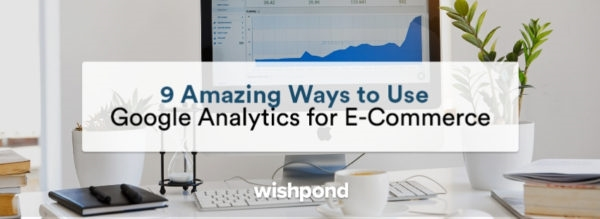 9 Amazing Ways to Use Google Analytics for E-Commerce | DeviceDaily.com