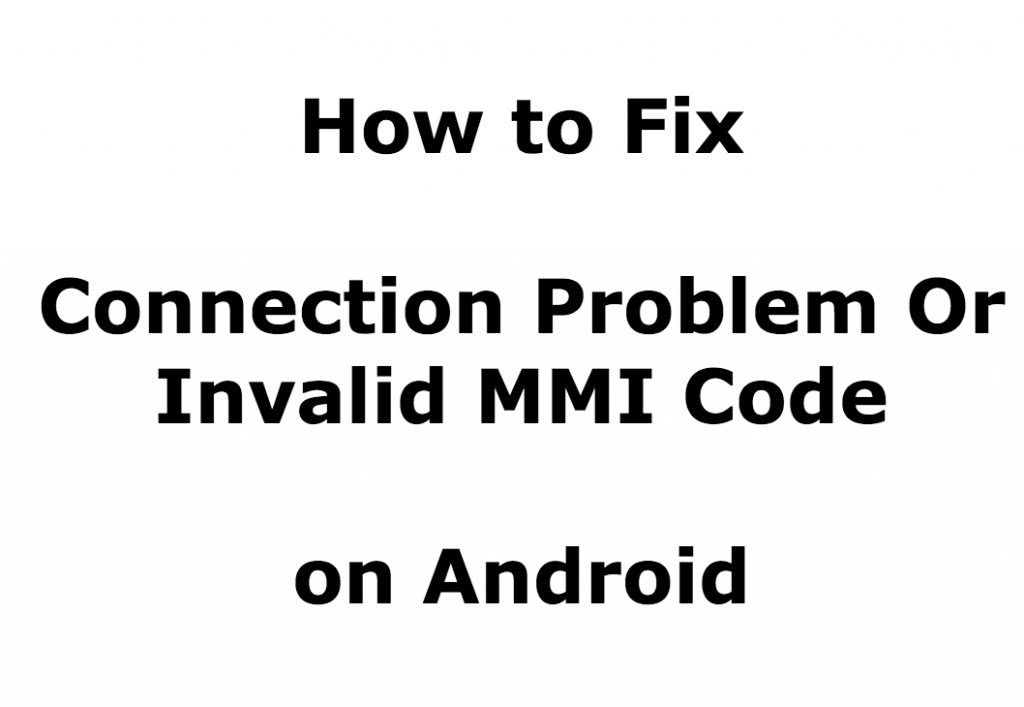"""5 Ways to Fix """"Connection Problem Or Invalid MMI Code"""" in Android Devices 