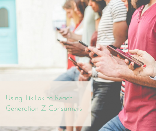 Using TikTok to Reach Generation Z Consumers