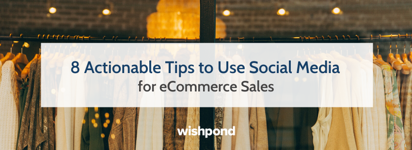 8 Actionable Tips to Use Social Media for eCommerce Sales | DeviceDaily.com