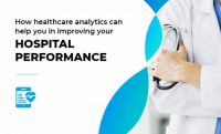 How Healthcare Analytics Can Help You in Improving Your Hospital Efficiency