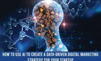 How to Use AI to Create a Data-Driven Digital Marketing Strategy for Your Startup