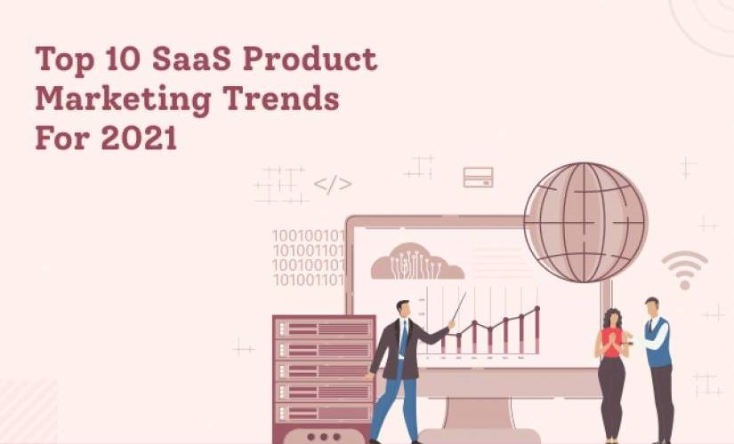 Top 10 SaaS Product Marketing Trends for 2021 | DeviceDaily.com